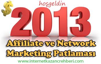 2013 yili affiliate network patlamasi 2013 yılı Affiliate ve Network Yılı çok para kazandıracak